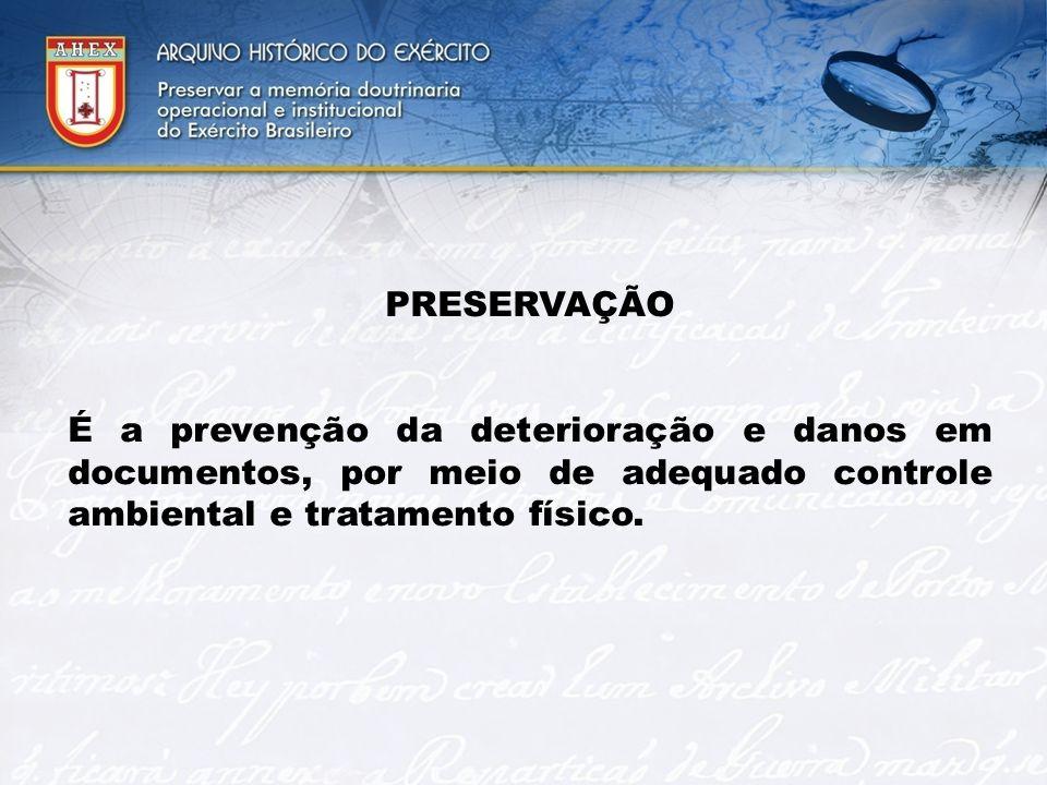 PRESERVAÇÃO É a prevenção da deterioração e danos em documentos, por meio de adequado controle ambiental e tratamento físico.