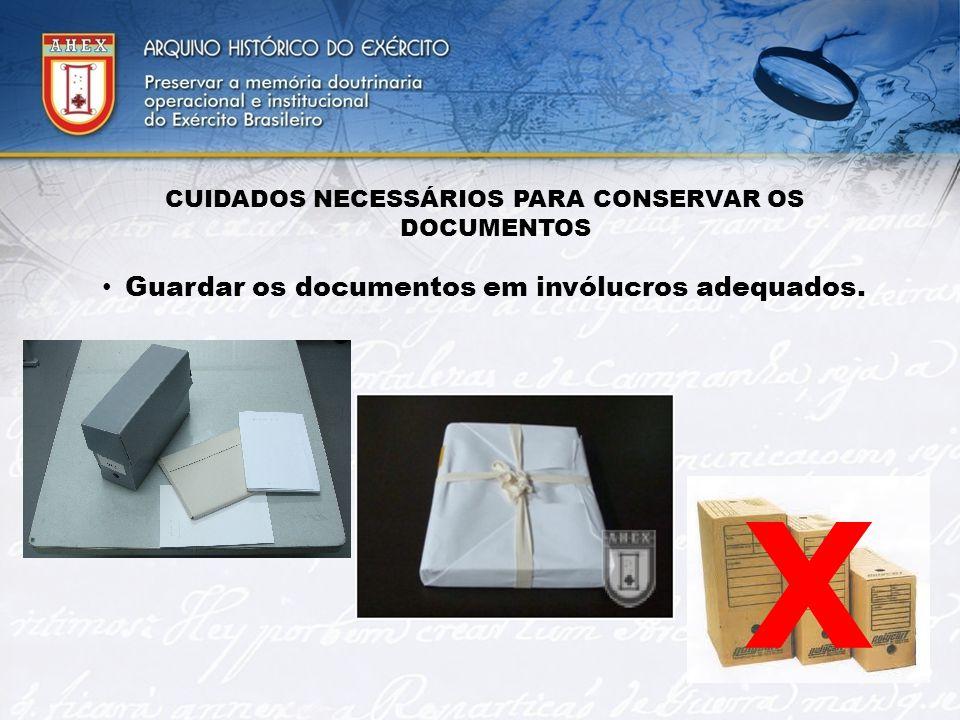CUIDADOS NECESSÁRIOS PARA CONSERVAR OS DOCUMENTOS Guardar os documentos em invólucros adequados. X