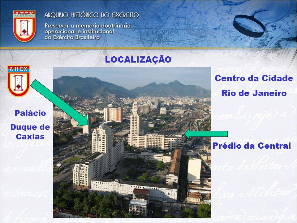 LOCALIZAÇÃO Palácio Duque de Caxias Centro da Cidade Rio de Janeiro Prédio da Central