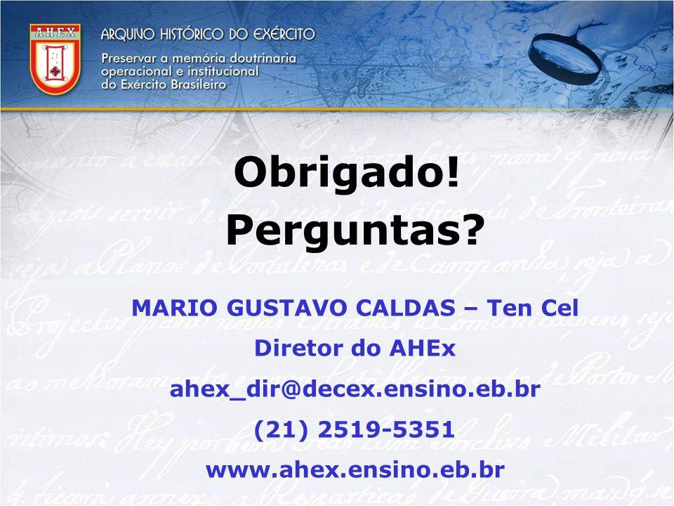 Obrigado! MARIO GUSTAVO CALDAS – Ten Cel Diretor do AHEx ahex_dir@decex.ensino.eb.br (21) 2519-5351 www.ahex.ensino.eb.br Perguntas?