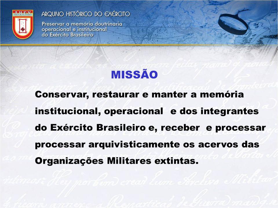MISSÃO Conservar, restaurar e manter a memória institucional, operacional e dos integrantes do Exército Brasileiro e, receber e processar processar ar
