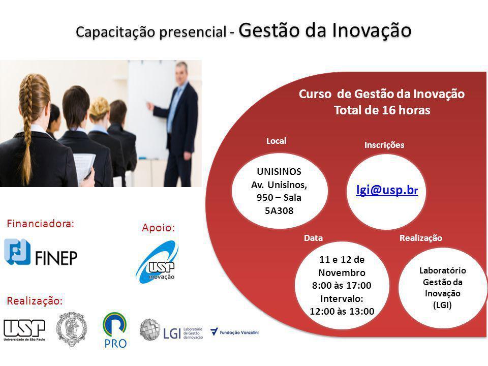 Capacitação presencial - Gestão da Inovação UNISINOS Av. Unisinos, 950 – Sala 5A308 Local 11 e 12 de Novembro 8:00 às 17:00 Intervalo: 12:00 às 13:00