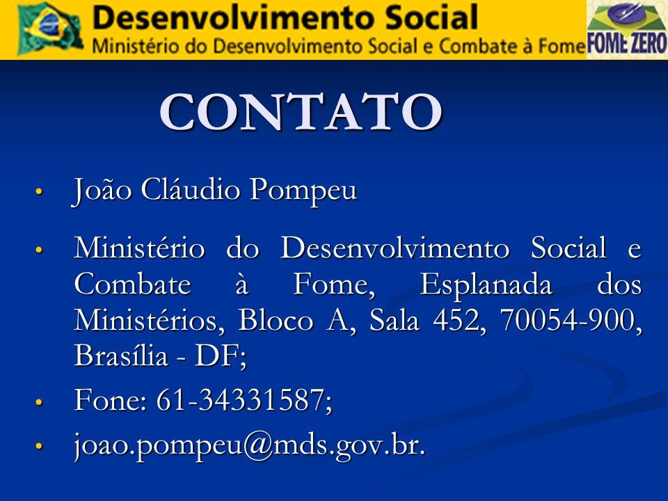 CONTATO João Cláudio Pompeu João Cláudio Pompeu Ministério do Desenvolvimento Social e Combate à Fome, Esplanada dos Ministérios, Bloco A, Sala 452, 7