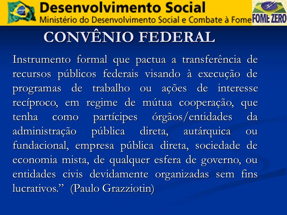 CONVÊNIO FEDERAL Instrumento formal que pactua a transferência de recursos públicos federais visando à execução de programas de trabalho ou ações de i