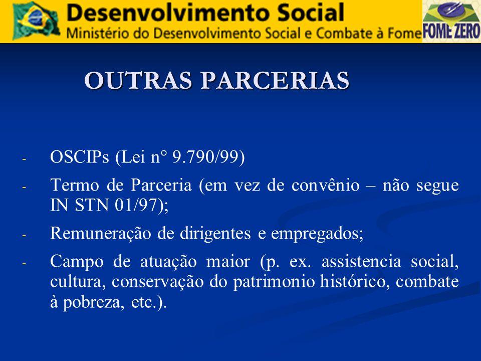OUTRAS PARCERIAS - - OSCIPs (Lei n° 9.790/99) - - Termo de Parceria (em vez de convênio – não segue IN STN 01/97); - - Remuneração de dirigentes e emp