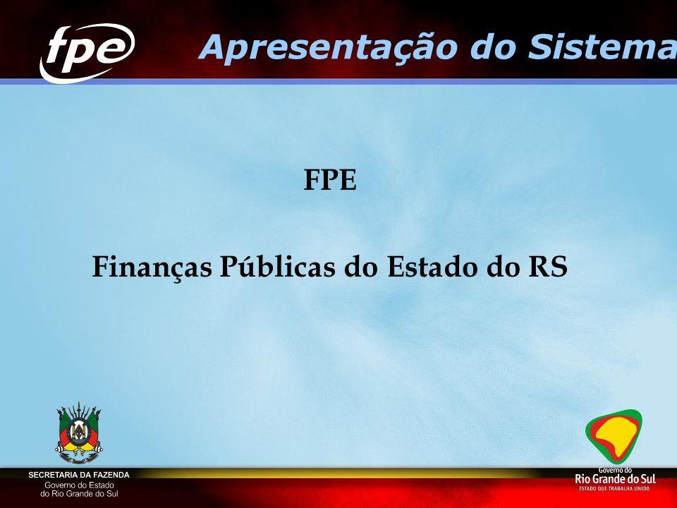 FPE Finanças Públicas do Estado do RS Apresentação do Sistema