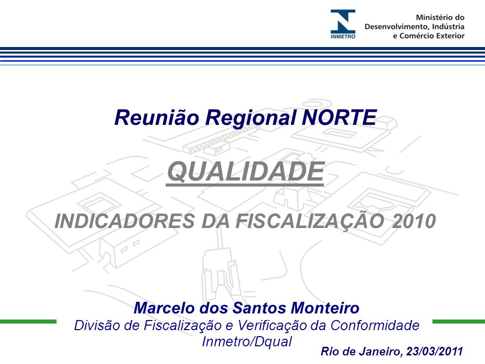 Marcelo dos Santos Monteiro Divisão de Fiscalização e Verificação da Conformidade Inmetro/Dqual Reunião Regional NORTE QUALIDADE INDICADORES DA FISCAL