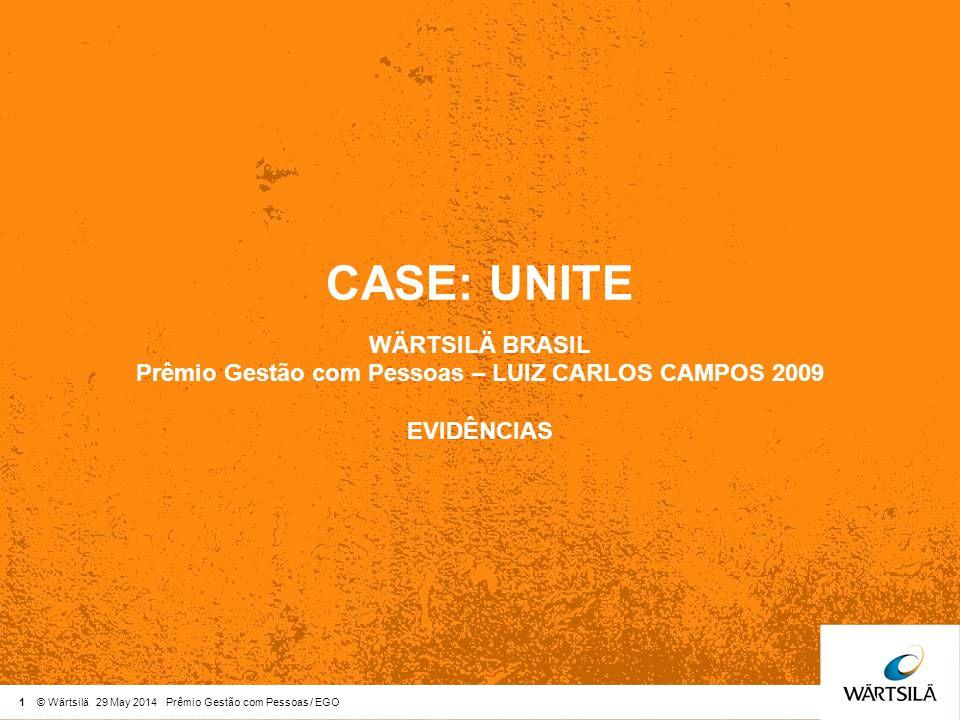 1 © Wärtsilä 29 May 2014 Prêmio Gestão com Pessoas / EGO CASE: UNITE WÄRTSILÄ BRASIL Prêmio Gestão com Pessoas – LUIZ CARLOS CAMPOS 2009 EVIDÊNCIAS