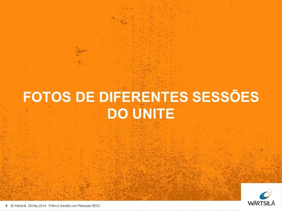 9 © Wärtsilä 29 May 2014 Prêmio Gestão com Pessoas / EGO FOTOS DE DIFERENTES SESSÕES DO UNITE
