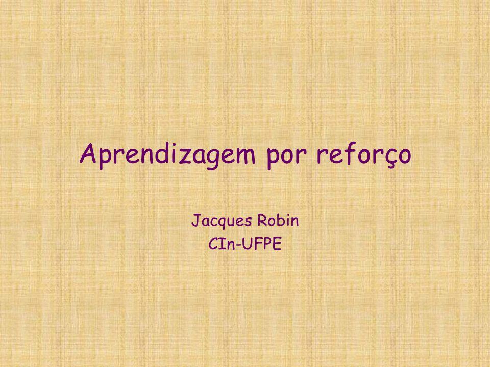 Aprendizagem por reforço Jacques Robin CIn-UFPE