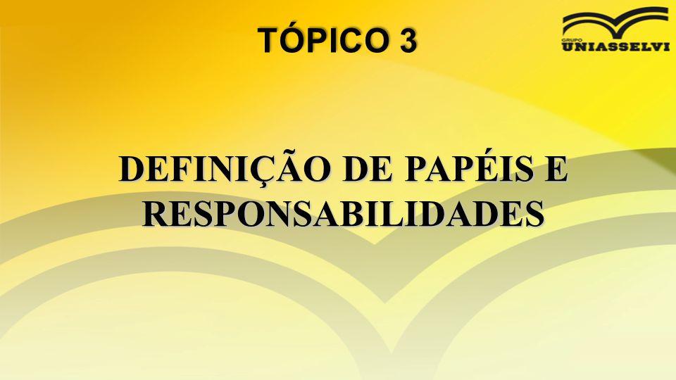 DEFINIÇÃO DE PAPÉIS E RESPONSABILIDADES