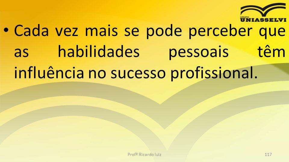 Cada vez mais se pode perceber que as habilidades pessoais têm influência no sucesso profissional. Profº Ricardo luiz117