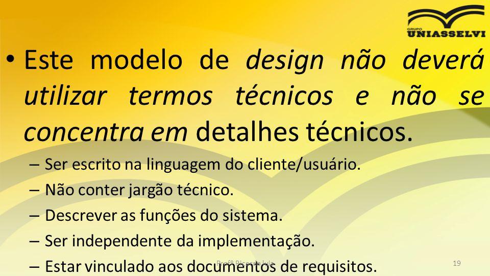 Este modelo de design não deverá utilizar termos técnicos e não se concentra em detalhes técnicos. – Ser escrito na linguagem do cliente/usuário. – Nã