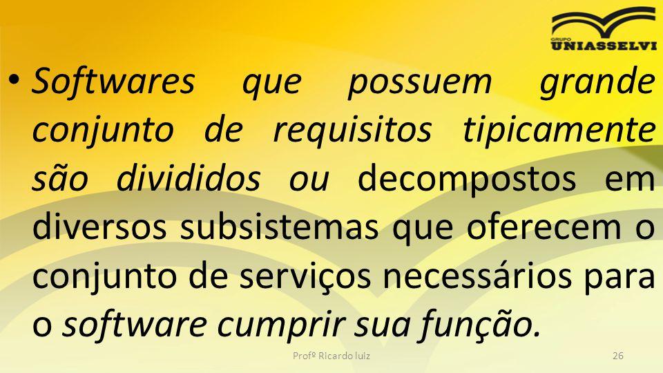 Softwares que possuem grande conjunto de requisitos tipicamente são divididos ou decompostos em diversos subsistemas que oferecem o conjunto de serviç