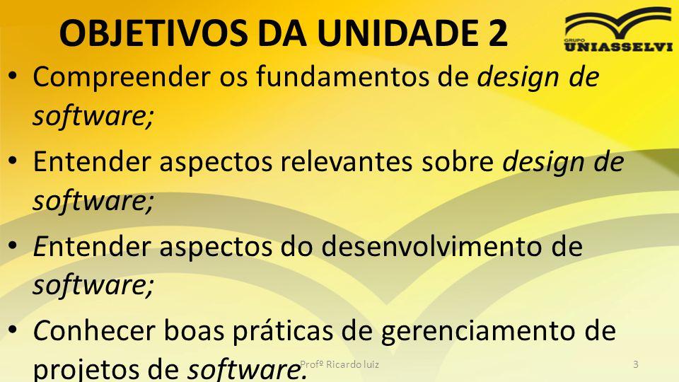 OBJETIVOS DA UNIDADE 2 Compreender os fundamentos de design de software; Entender aspectos relevantes sobre design de software; Entender aspectos do d
