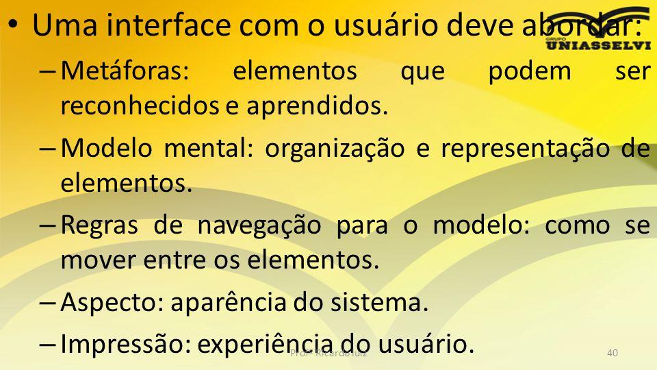 Uma interface com o usuário deve abordar: – Metáforas: elementos que podem ser reconhecidos e aprendidos. – Modelo mental: organização e representação