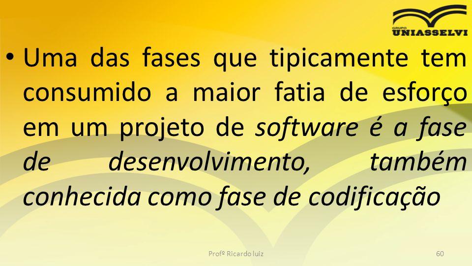 Uma das fases que tipicamente tem consumido a maior fatia de esforço em um projeto de software é a fase de desenvolvimento, também conhecida como fase