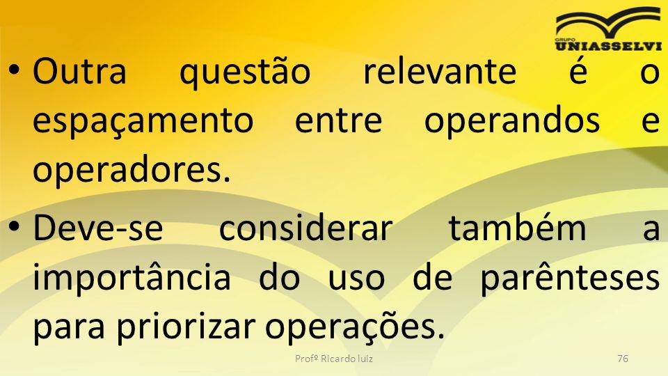 Outra questão relevante é o espaçamento entre operandos e operadores. Deve-se considerar também a importância do uso de parênteses para priorizar oper