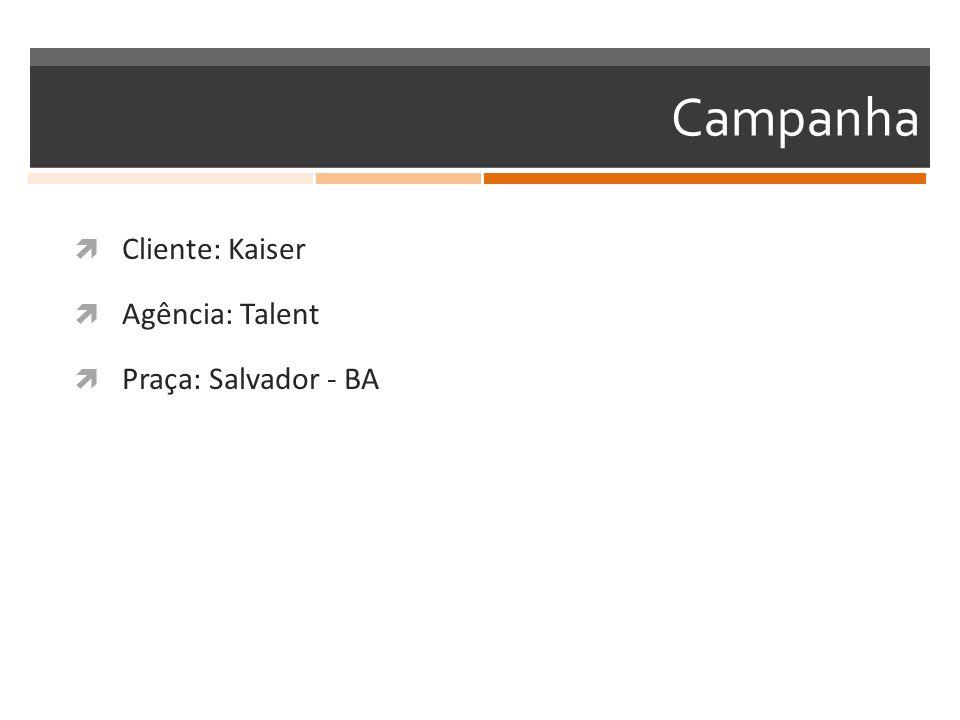 Campanha Cliente: Kaiser Agência: Talent Praça: Salvador - BA