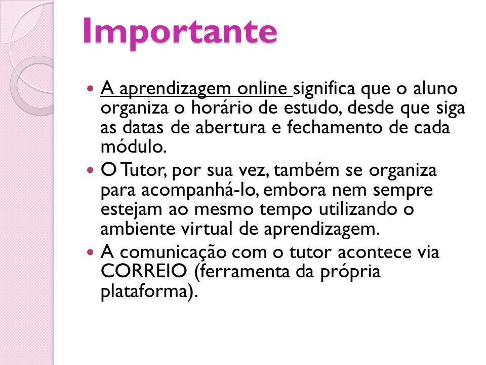 Importante A aprendizagem online significa que o aluno organiza o horário de estudo, desde que siga as datas de abertura e fechamento de cada módulo.
