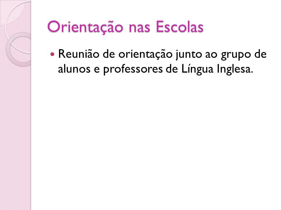 Orientação nas Escolas Reunião de orientação junto ao grupo de alunos e professores de Língua Inglesa.