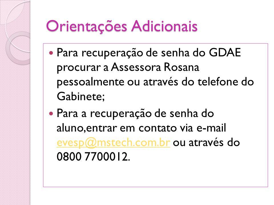 Orientações Adicionais Para recuperação de senha do GDAE procurar a Assessora Rosana pessoalmente ou através do telefone do Gabinete; Para a recuperaç