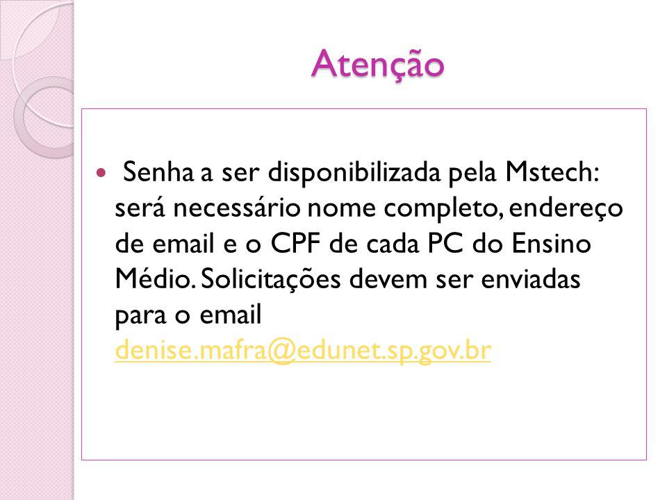 Atenção Senha a ser disponibilizada pela Mstech: será necessário nome completo, endereço de email e o CPF de cada PC do Ensino Médio. Solicitações dev