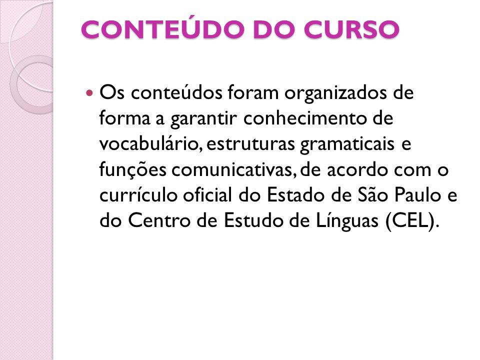 CONTEÚDO DO CURSO Os conteúdos foram organizados de forma a garantir conhecimento de vocabulário, estruturas gramaticais e funções comunicativas, de a