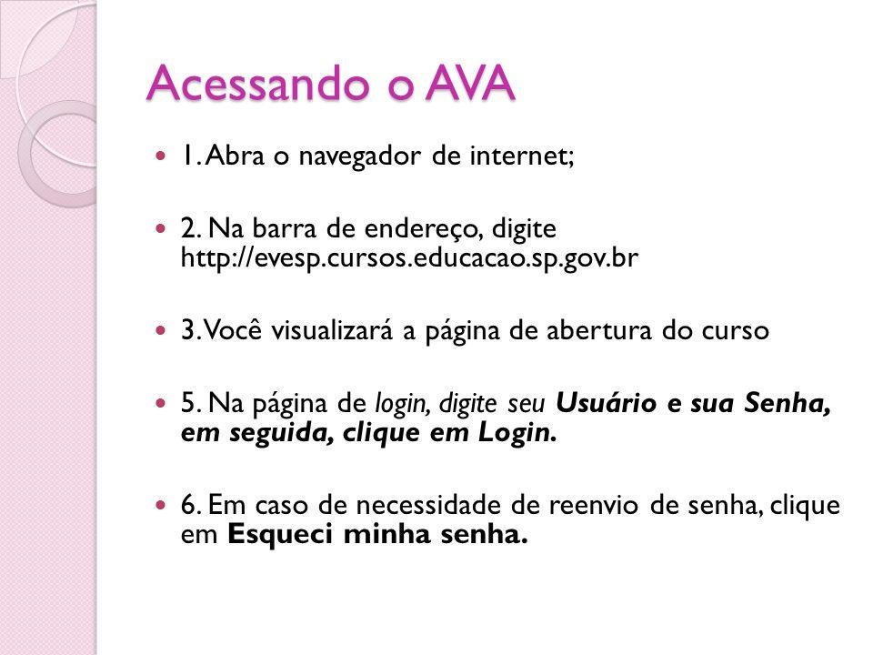Acessando o AVA 1. Abra o navegador de internet; 2. Na barra de endereço, digite http://evesp.cursos.educacao.sp.gov.br 3. Você visualizará a página d