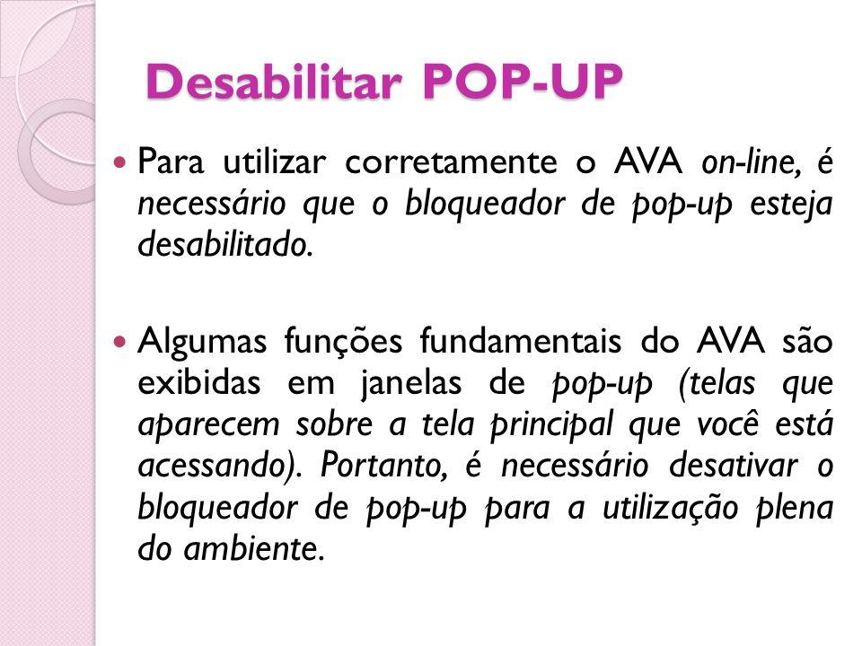 Desabilitar POP-UP Para utilizar corretamente o AVA on-line, é necessário que o bloqueador de pop-up esteja desabilitado. Algumas funções fundamentais