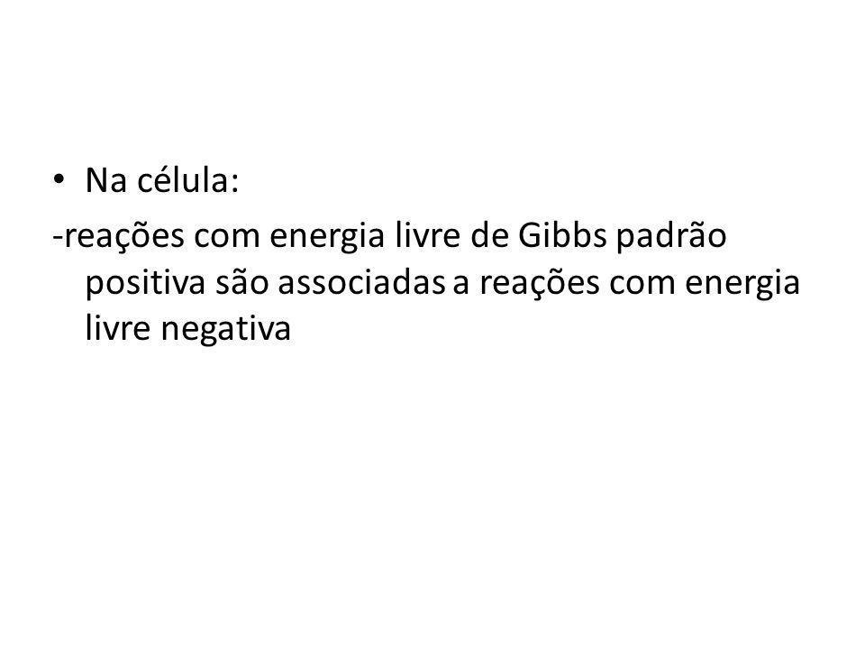 Na célula: -reações com energia livre de Gibbs padrão positiva são associadas a reações com energia livre negativa