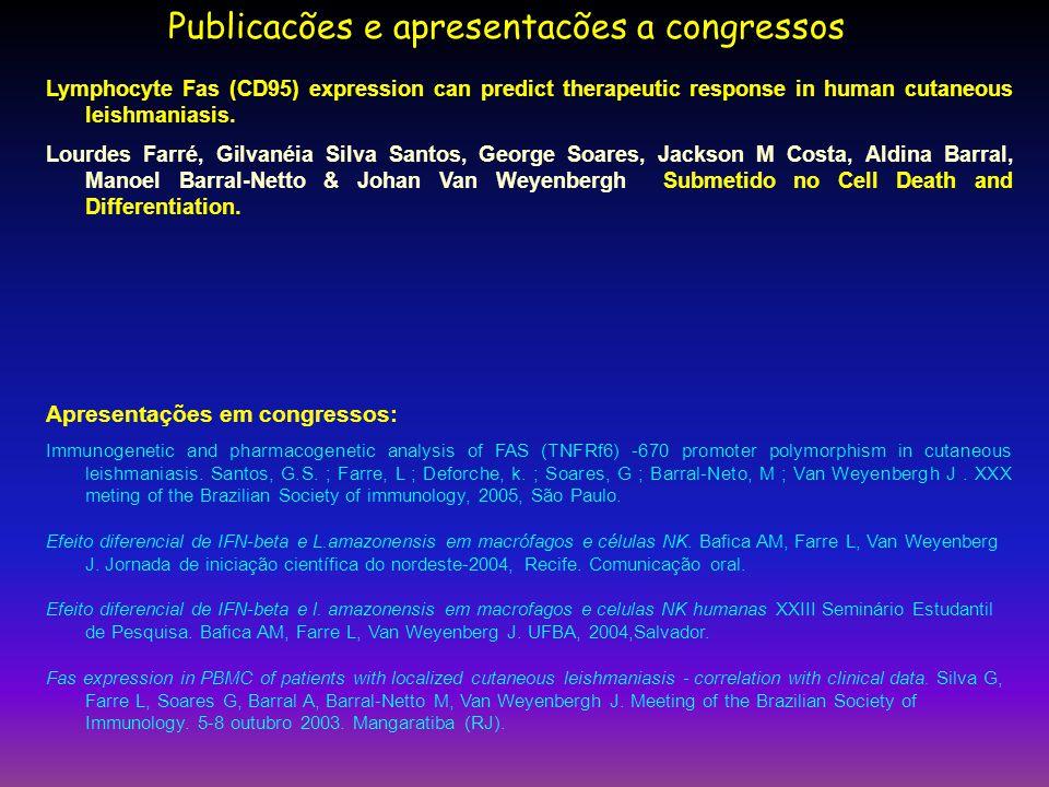 Publicacões e apresentacões a congressos Lymphocyte Fas (CD95) expression can predict therapeutic response in human cutaneous leishmaniasis. Lourdes F
