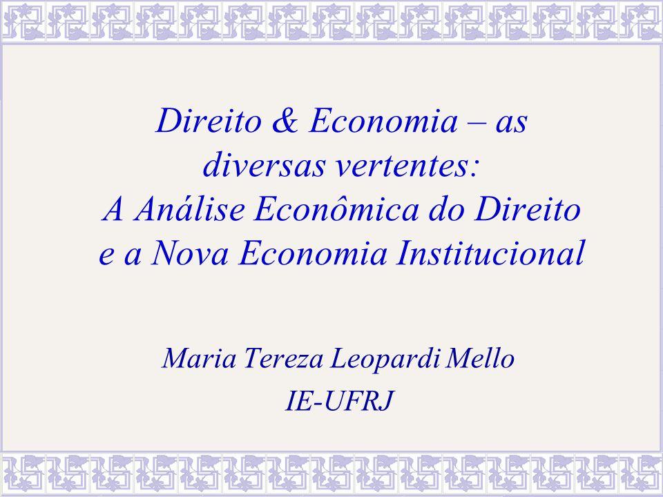 Direito & Economia – as diversas vertentes: A Análise Econômica do Direito e a Nova Economia Institucional Maria Tereza Leopardi Mello IE-UFRJ