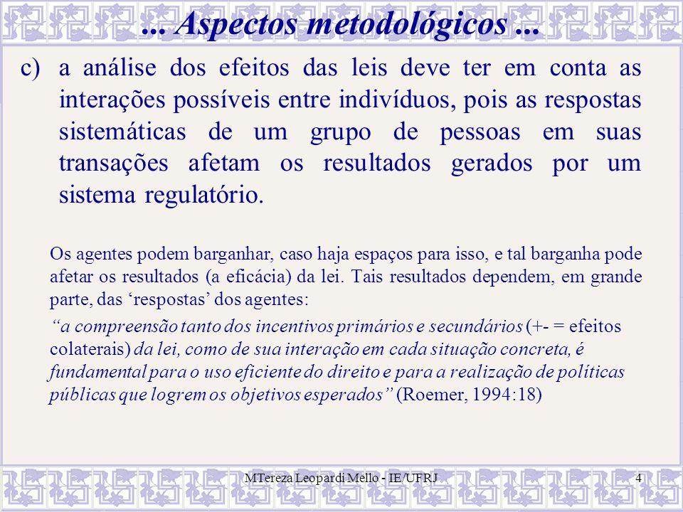 MTereza Leopardi Mello - IE/UFRJ4... Aspectos metodológicos... c)a análise dos efeitos das leis deve ter em conta as interações possíveis entre indiví