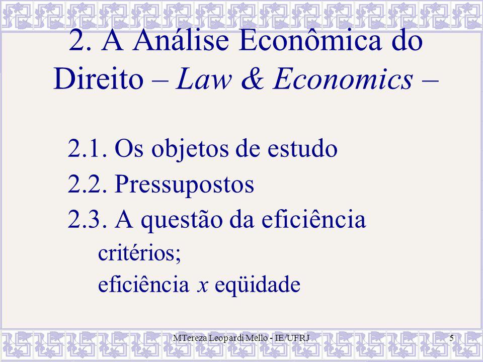 MTereza Leopardi Mello - IE/UFRJ5 2. A Análise Econômica do Direito – Law & Economics – 2.1. Os objetos de estudo 2.2. Pressupostos 2.3. A questão da