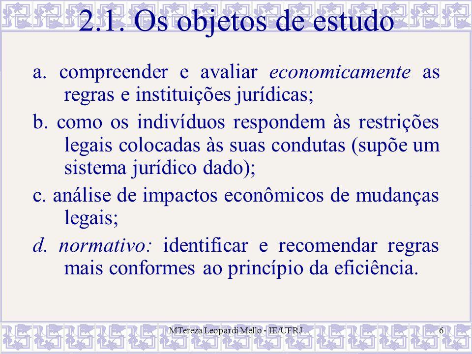 MTereza Leopardi Mello - IE/UFRJ6 2.1. Os objetos de estudo a. compreender e avaliar economicamente as regras e instituições jurídicas; b. como os ind
