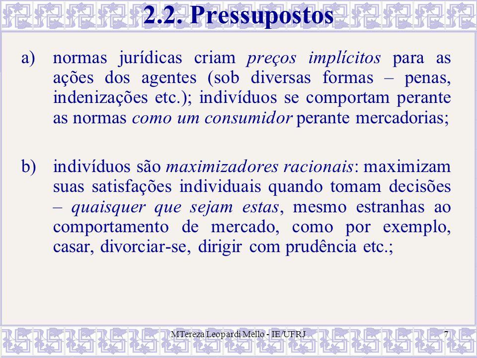 MTereza Leopardi Mello - IE/UFRJ7 2.2. Pressupostos a)normas jurídicas criam preços implícitos para as ações dos agentes (sob diversas formas – penas,