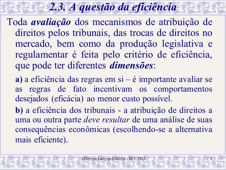 MTereza Leopardi Mello - IE/UFRJ9 2.3. A questão da eficiência Toda avaliação dos mecanismos de atribuição de direitos pelos tribunais, das trocas de