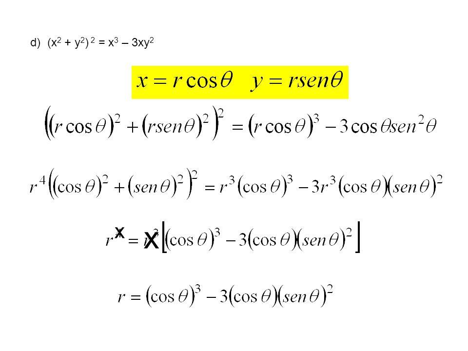 d) (x 2 + y 2 ) 2 = x 3 – 3xy 2 x x