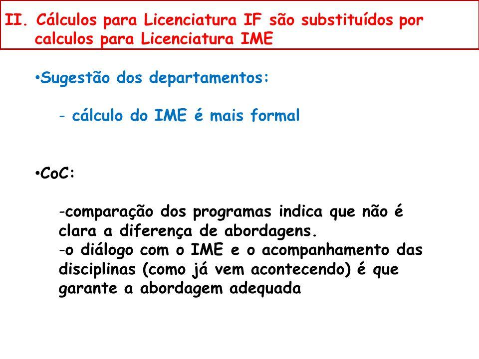 Sugestão dos departamentos: - cálculo do IME é mais formal CoC: -comparação dos programas indica que não é clara a diferença de abordagens.