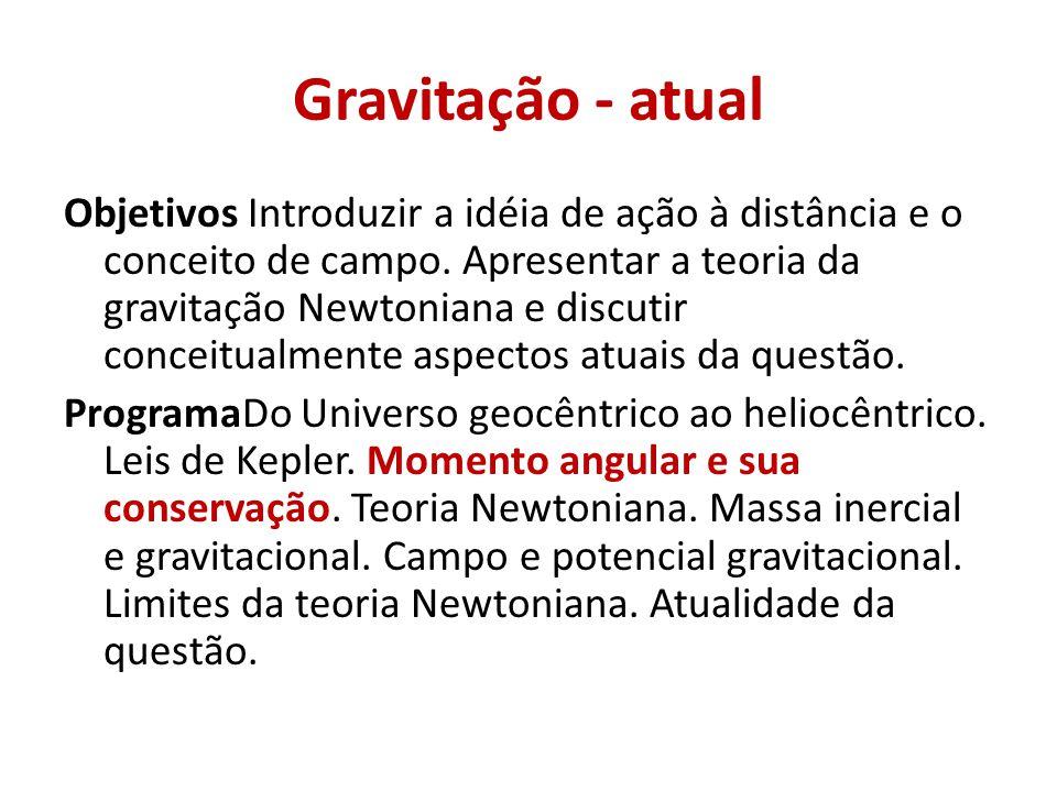 Gravitação - atual Objetivos Introduzir a idéia de ação à distância e o conceito de campo.