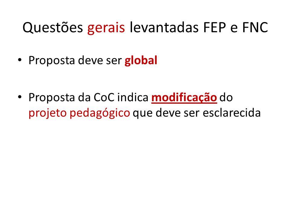 Questões gerais levantadas FEP e FNC Proposta deve ser global Proposta da CoC indica modificação do projeto pedagógico que deve ser esclarecida