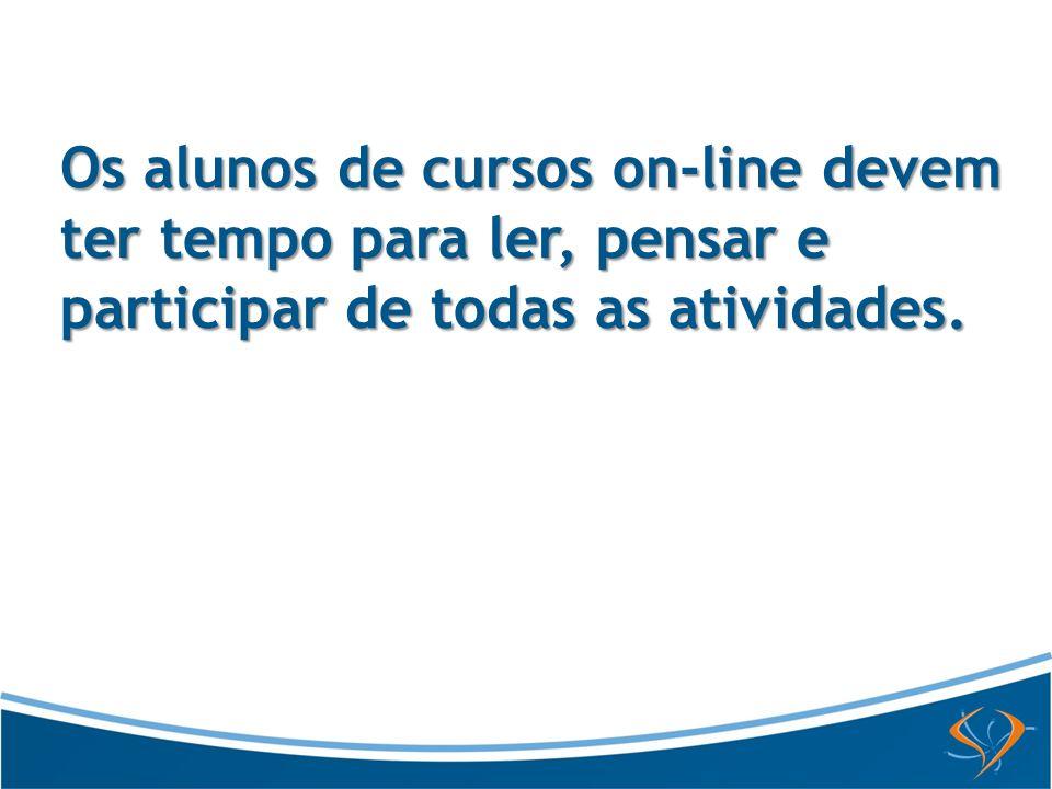 Os alunos de cursos on-line devem ter tempo para ler, pensar e participar de todas as atividades.