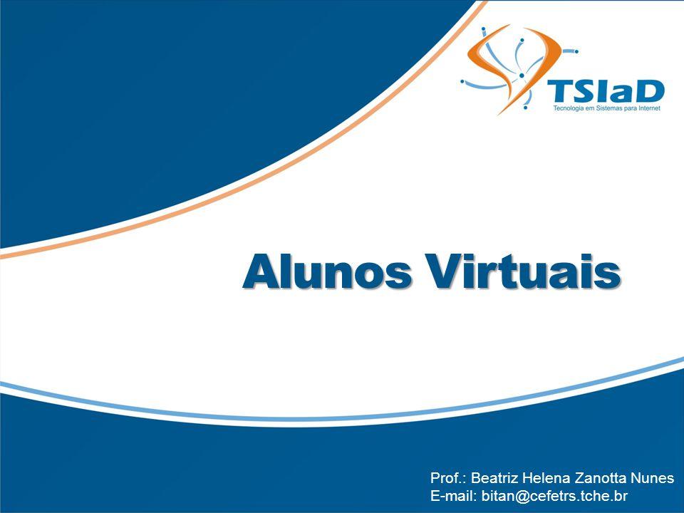 Título da Apresentação Sub-título (se necessário) Alunos Virtuais Prof.: Beatriz Helena Zanotta Nunes E-mail: bitan@cefetrs.tche.br