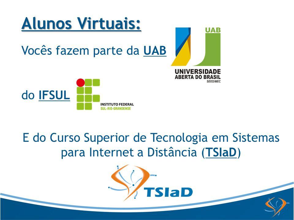 Alunos Virtuais: Vocês fazem parte da UAB do IFSUL E do Curso Superior de Tecnologia em Sistemas para Internet a Distância (TSIaD)