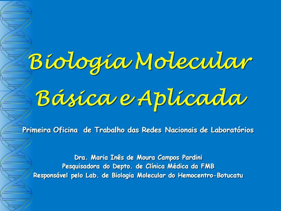 Biologia Molecular Básica e Aplicada Primeira Oficina de Trabalho das Redes Nacionais de Laboratórios Dra.
