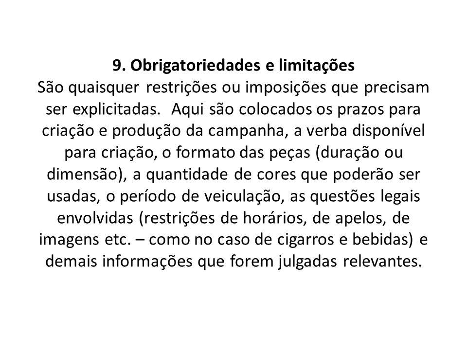 9. Obrigatoriedades e limitações São quaisquer restrições ou imposições que precisam ser explicitadas. Aqui são colocados os prazos para criação e pro