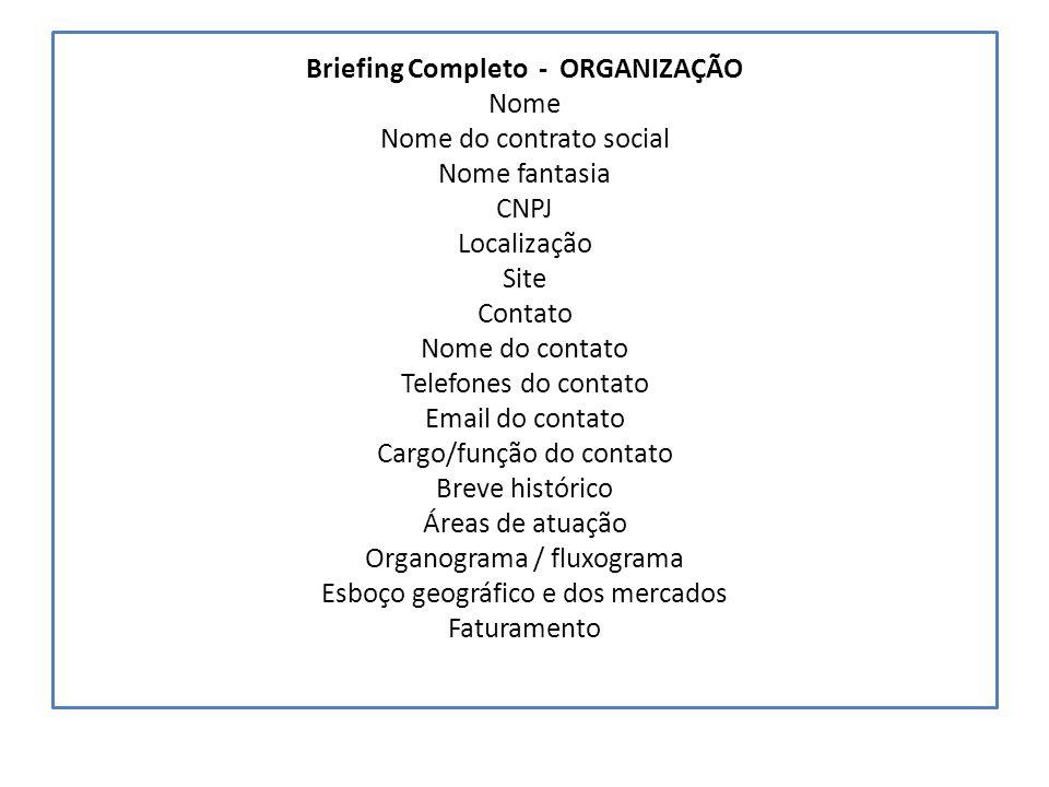 Briefing Completo - ORGANIZAÇÃO Nome Nome do contrato social Nome fantasia CNPJ Localização Site Contato Nome do contato Telefones do contato Email do