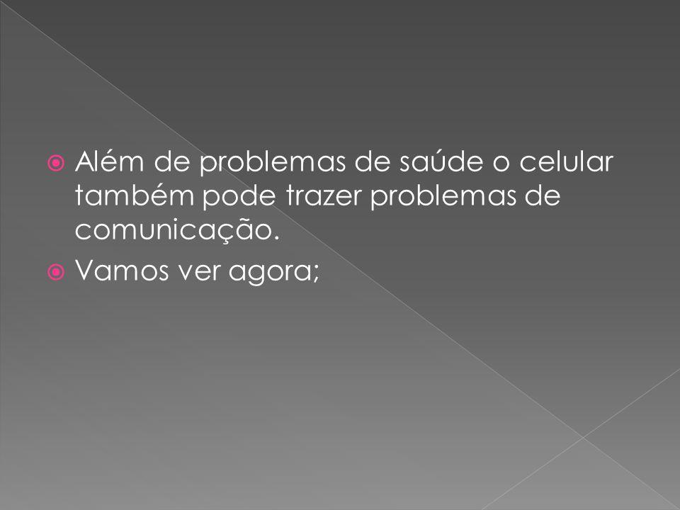 Além de problemas de saúde o celular também pode trazer problemas de comunicação. Vamos ver agora;