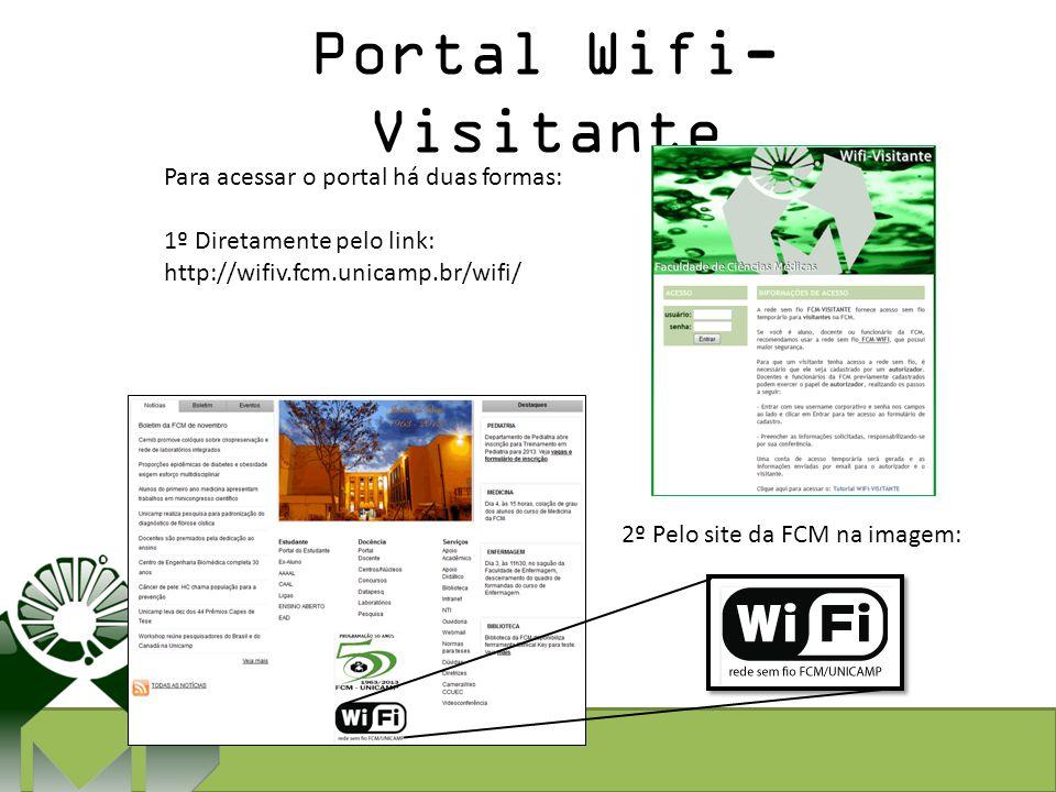 Portal Wifi- Visitante Para acessar o portal há duas formas: 1º Diretamente pelo link: http://wifiv.fcm.unicamp.br/wifi/ 2º Pelo site da FCM na imagem
